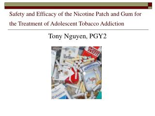 Safety and Efficacy of the Nicotine Patch and Gum for the Treatment of Adolescent Tobacco Addiction