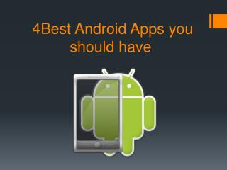 4 Best Android Apps you should have