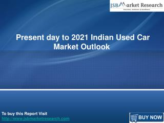 Present day to 2021 Indian Used Car Market Outlook