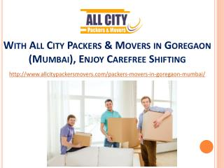 With All City Packers & Movers in Goregaon (Mumbai), Enjoy Carefree Shifting