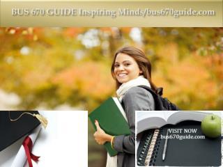 BUS 670 GUIDE Inspiring Minds/bus670guide.com
