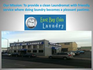 Our Mission: To provide a clean Laundromat with friendly service where doing laundry becomes a pleasant pastime.