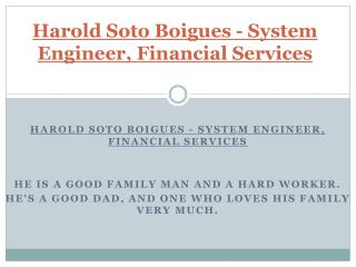 Harold Soto Boigues - System Engineer, Financial Services