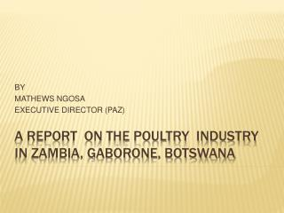A REPORT  ON THE POULTRY  INDUSTRY IN ZAMBIA, GABORONE, BOTSWANA