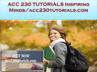ACC 230 TUTORIALS Inspiring Minds/acc230tutorials.com