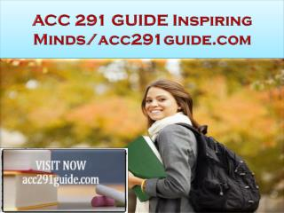 ACC 291 GUIDE Inspiring Minds/acc291guide.com