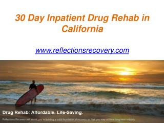 30 Day Inpatient Drug Rehab in California - www.reflectionsrecovery.com