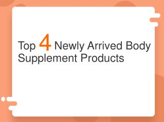 Top 4 New Arrived Body Supplement Products