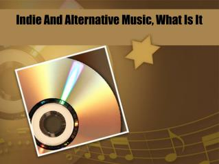 Indie And Alternative Music, What Is It