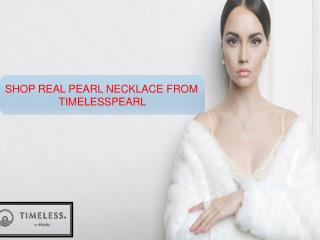 SHOP REAL PEARL NECKLACE FROM TIMELESSPEARL