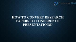 How to Convert Research Papers to Conference Presentations?