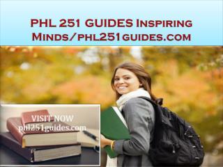 PHL 251 GUIDES Inspiring Minds/phl251guides.com