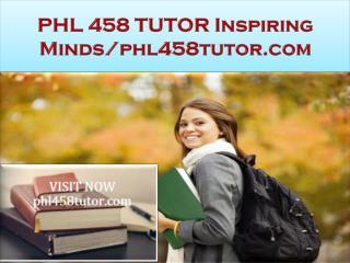 PHL 458 TUTOR Inspiring Minds/phl458tutor.com