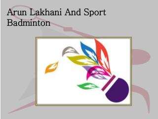 Arun Lakhani And Sport Badminton