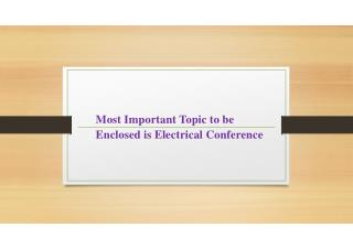 Most Important Topic to be Enclosed is Electrical Conference