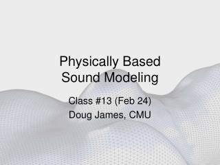 Physically Based  Sound Modeling