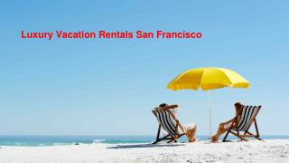 Make Your Vacation More Enjoyable in San Francisco