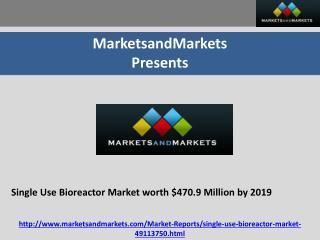 Single Use Bioreactor Market worth $470.9 Million by 2019