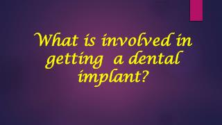 What is involved in getting a dental implant