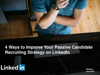 4 Ways to Improve Your Passive Candidate Recruiting Strategy on LinkedIn