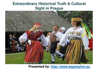 Extraordinary Historical Truth & Cultural Sight in Prague