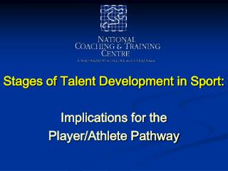 Stages of Talent Development in Sport:   Implications for the  Player