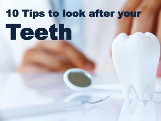 10 Tips to look after your teeth - Healthy Teeth