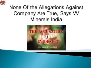None Of the Allegations Against Company Are True, Says VV Minerals India