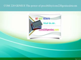 COM 220 GENIUS The power of possibility/com220geniusdotcom