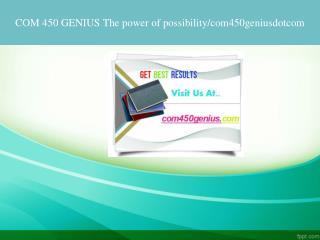 COM 450 GENIUS The power of possibility/com450geniusdotcom