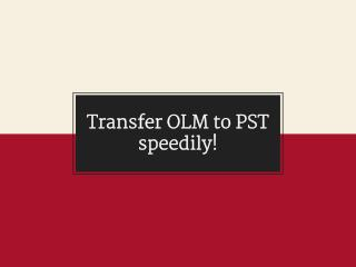 Transfer OLM files to PST Format