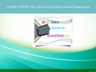 COMM 470 EDU The power of possibility/comm470edudotcom