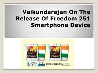 Vaikundarajan On The Release Of Freedom 251 Smartphone Device