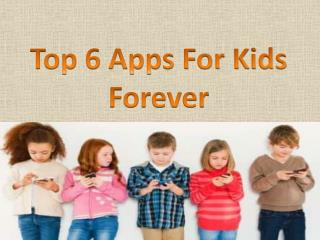 Essential Top 6 Apps For Kids Forever