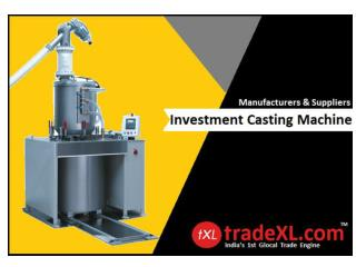 Investment Casting Machine- Supplier, Manufacturer & Exporter in India | TradeXL