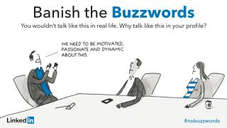 Buzzwords are baffling. You wouldn't talk like this in real life. Why talk like this in your LinkedIn profile?
