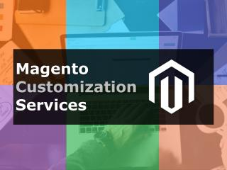 Magento Customization Services | Extension Development, Online Store Development, Theme development