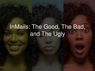InMails: The Good, The Bad, and The Ugly