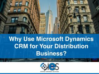 Why Use Microsoft Dynamics CRM for Your Distribution Business?