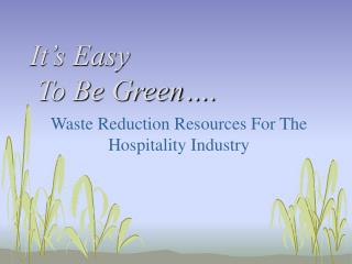It s Easy  To Be Green .