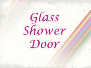 Features of Glass Shower Door
