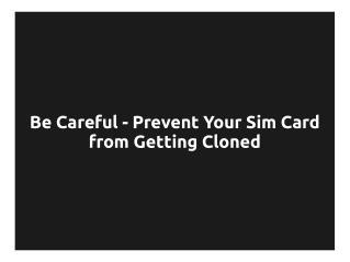 Be Careful - Prevent Your Sim Card from Getting Cloned