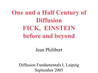 One and a Half Century of Diffusion FICK,  EINSTEIN before and beyond  Jean Philibert
