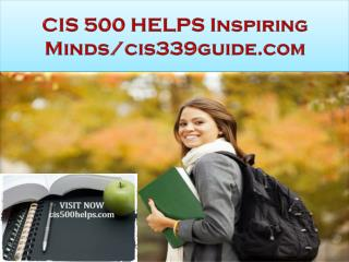 CIS 500 HELPS Inspiring Minds/cis500helps.com
