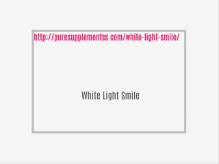 http://puresupplementss.com/white-light-smile/