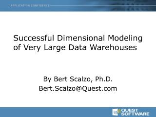 Successful Dimensional Modeling of Very Large Data Warehouses