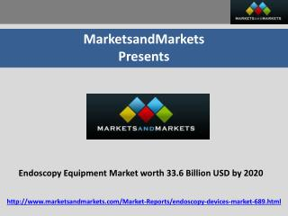 Endoscopy Equipment Market expected to be 33.6 Billion USD by 2020