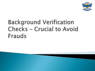 Background Verification Checks - Crucial to Avoid Frauds