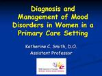Diagnosis and Management of Mood Disorders in Women in a Primary Care Setting