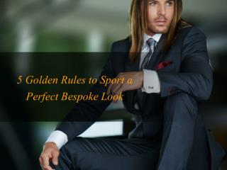 5 Golden Rules to Sport a Perfect Bespoke Look